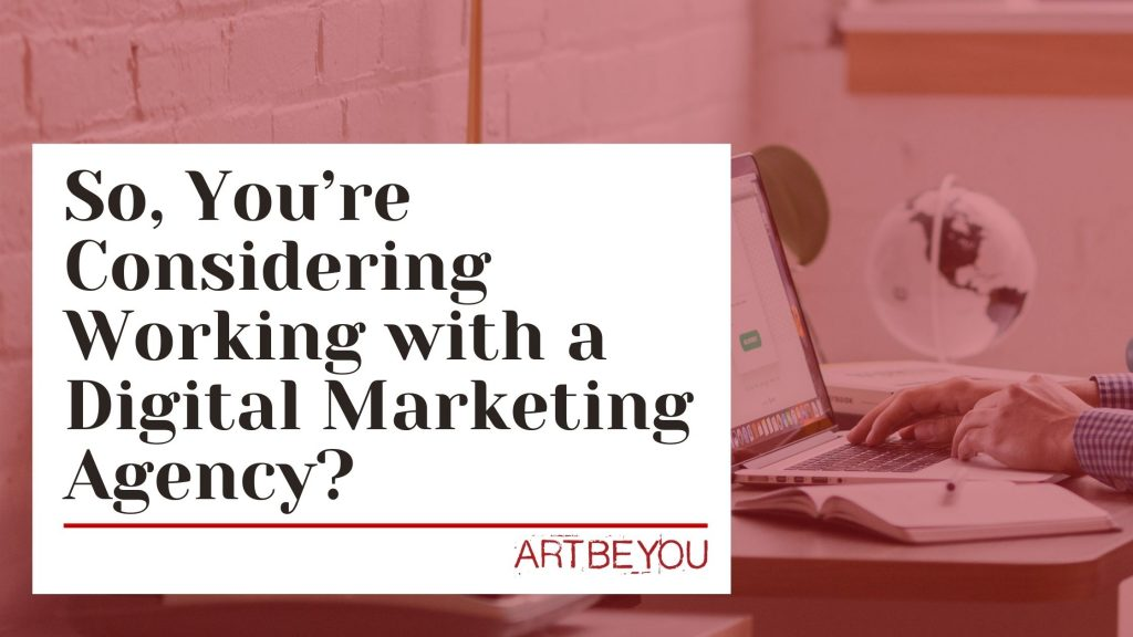 Read more about the article So, You're Considering Working with a Digital Marketing Agency, but Don't Know Where to Start?