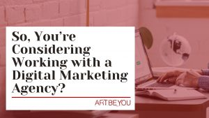 working with a digital marketing agency, art be you
